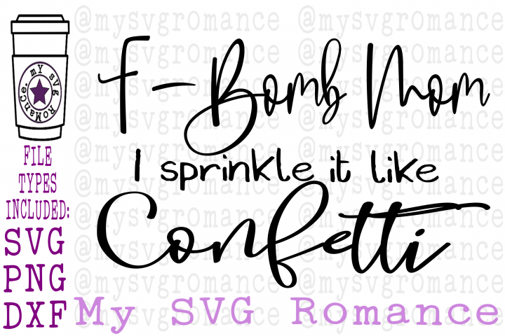 F-Bomb Mom I Sprinkle It Like Confetti SVG - Cut File Fbomb