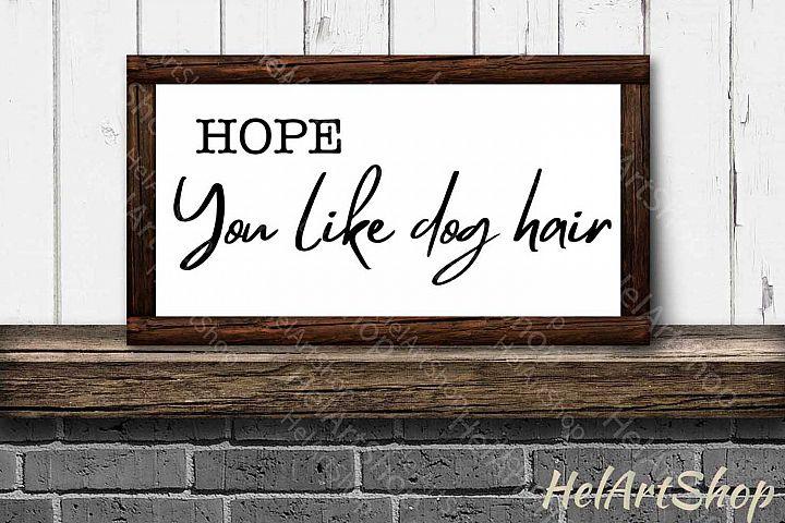 Hope You Like Dog Hair svg, Porch sign svg, Doormat svg