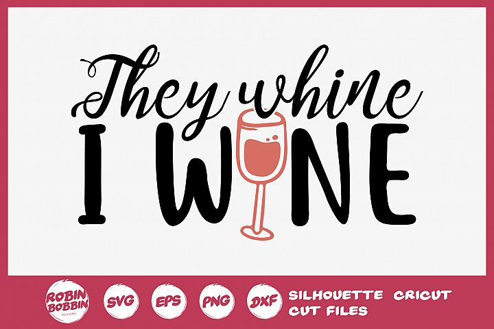 They Whine I Wine SVG - Wine Lover SVG - Wine Glass SVG