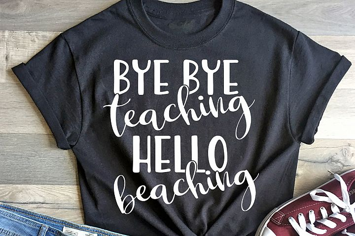 Bye teaching Hello beaching - Shirt design for teacher svg