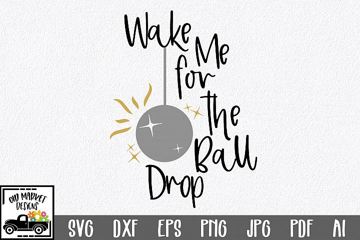 Wake Me for the Ball Drop SVG Cut File - New Years SVG DXF
