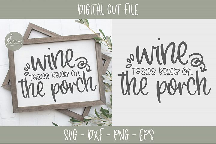 Wine Tastes Better On The Porch - SVG Cut File