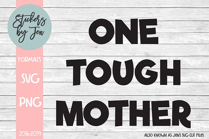 One Tough Mother SVG Cut File