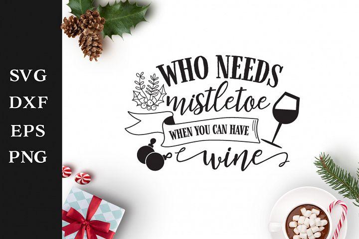 Who needs mistletoe SVG Cut File