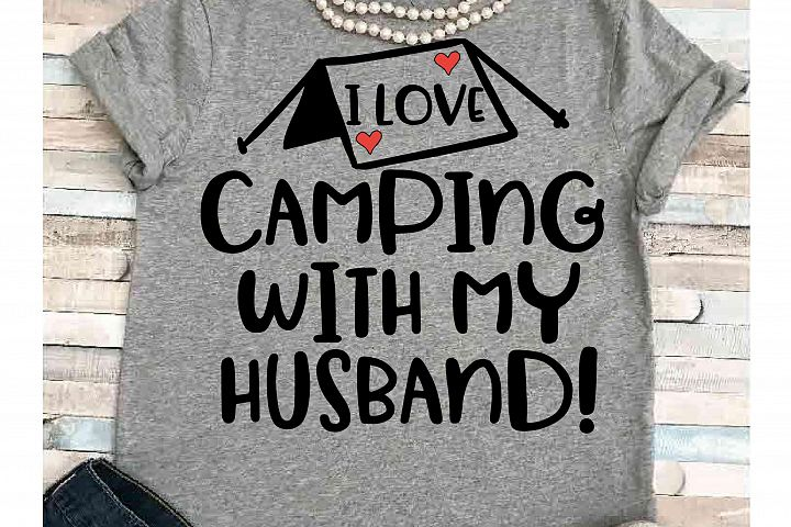Camping svg SVG DXF JPEG Silhouette Cameo Cricut I love camping with my husband svg iron on camping svg tent svg