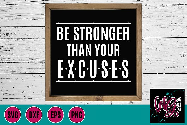 Be Stronger Than Your Excuses SVG, DXF, PNG, EPS