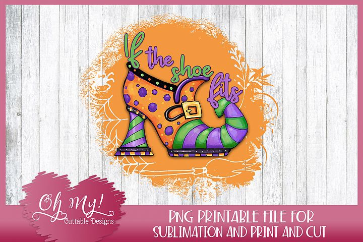 If The Shoe Fits - Sublimation - Print - PNG