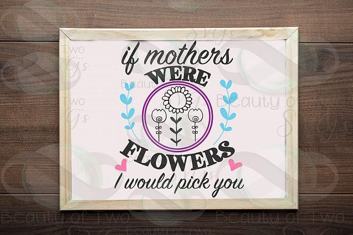 Mothers Day svg & png If Moms were flowers svg, Mom love svg