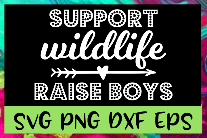 Support Wildlife Raise Boys SVG PNG DXF & EPS Design Files