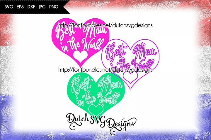 3 Cutting files Best Mom in the World in heart shape, in Jpg Png SVG EPS DXF, Cricut & Silhouette, mom svg, mothers day svg, best mom svg