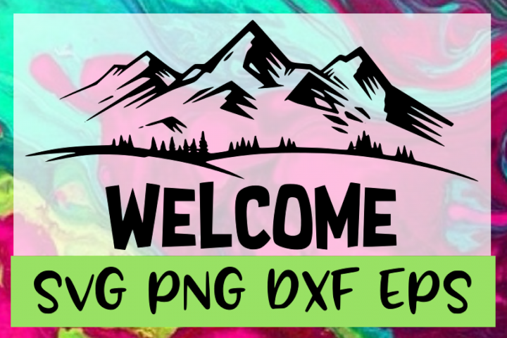 Mountain Welcome Sign SVG PNG DXF & EPS Design / Cut Files