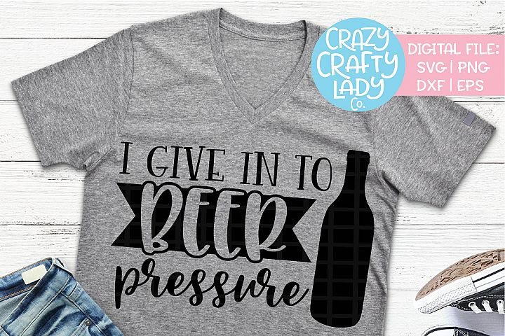 I Give in to Beer Pressure SVG DXF EPS PNG Cut File