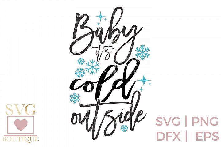 Baby Its Cold Outside SVG PNG DFX - Christmas File