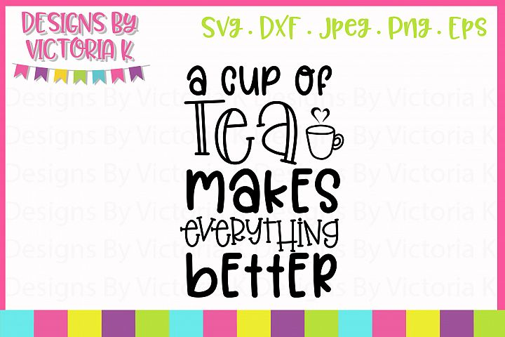 Tea Makes Everything Better SVG Cut File