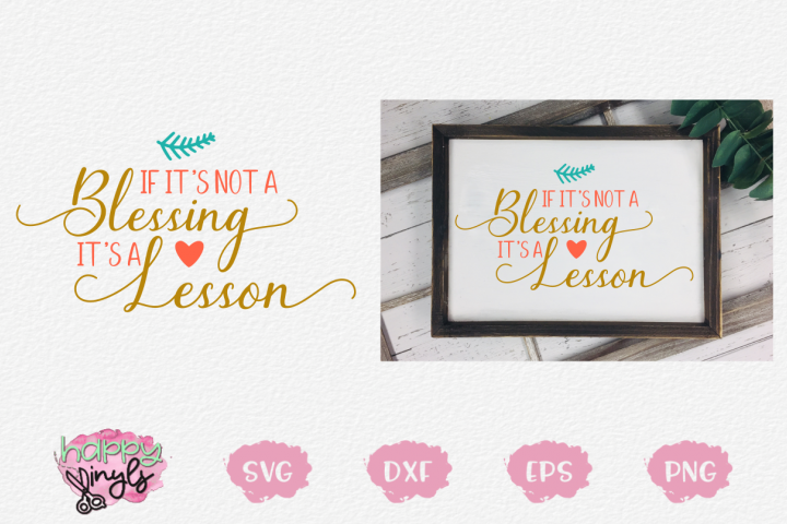 If Its Not a Blessing Its a Lesson - A Home Decor SVG