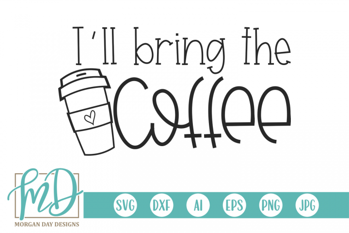 Ill Bring The Coffee - Black Friday SVG