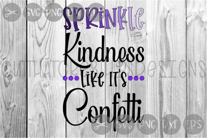 Sprinkle Kindness, Confetti, Positive, Cute, Cut File, SVG