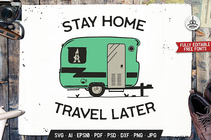 Stay Home Travel Later, Camping Badge, Trailer SVG Vector