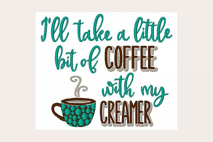Ill Take Coffee With Creamer - Machine Embroidery Design
