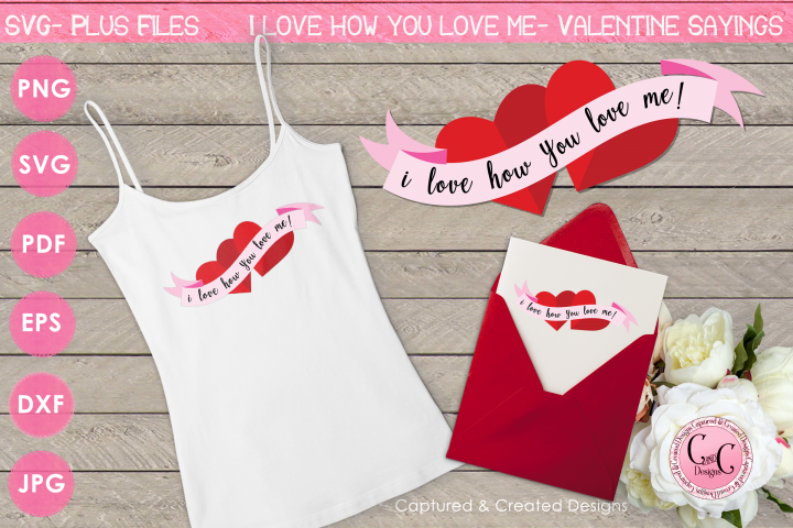 SVG Valentine Sayings-I Love How You Love Me-Cutting File