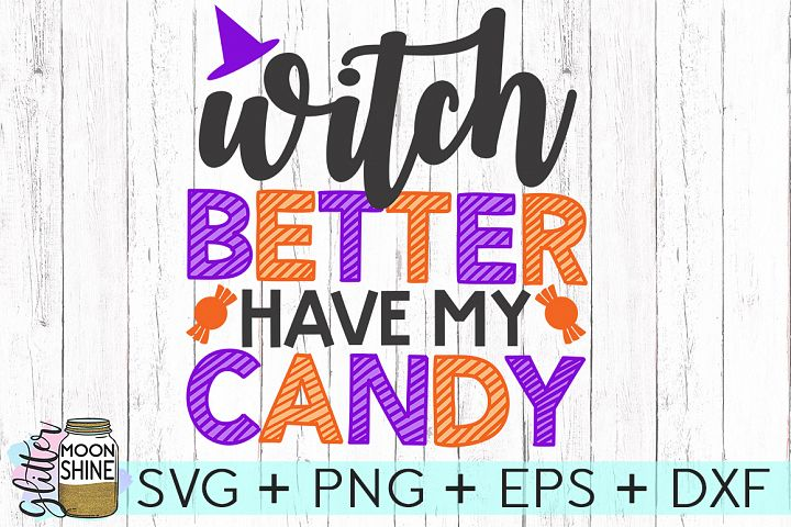 Witch Better Have My Candy SVG DXF PNG EPS Cutting Files
