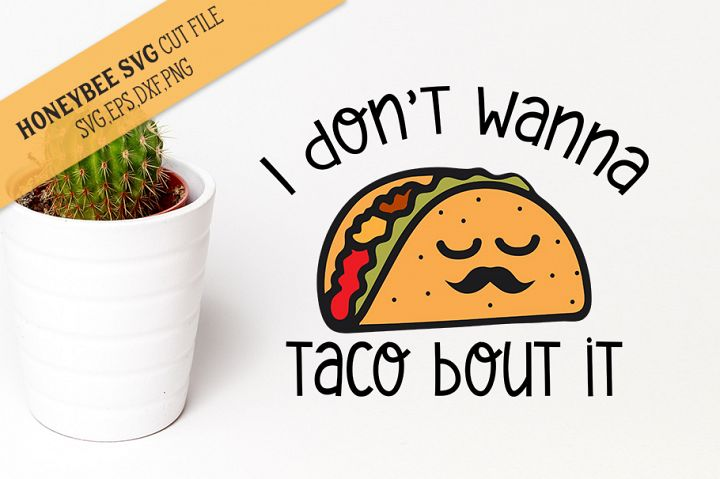 I Dont Wanna Taco Bout It SVG Cut File