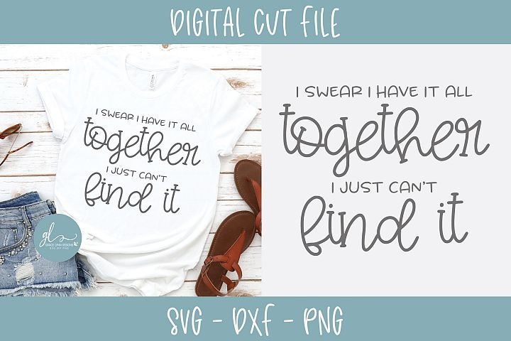 I Swear I Have It All Together I Just Cant Find It - SVG