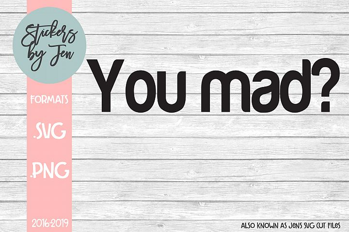 You Mad? SVG Cut File