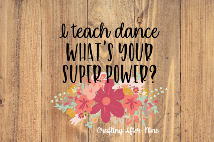 I teach dance, whats your superpower, Dance Svg, Ballet, Tap