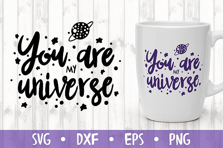 YOU ARE MY UNIVERSE SVG CUT FILE