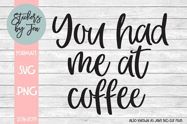 You Had Me At Coffee SVG Cut File