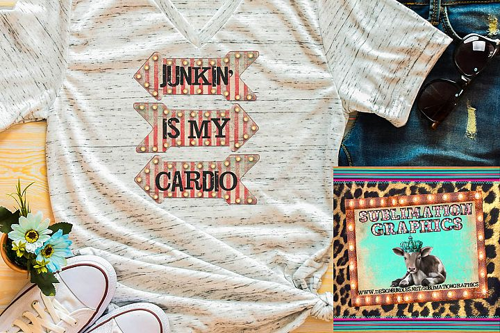 Junkin Is My Cardio Sublimation Digital Download