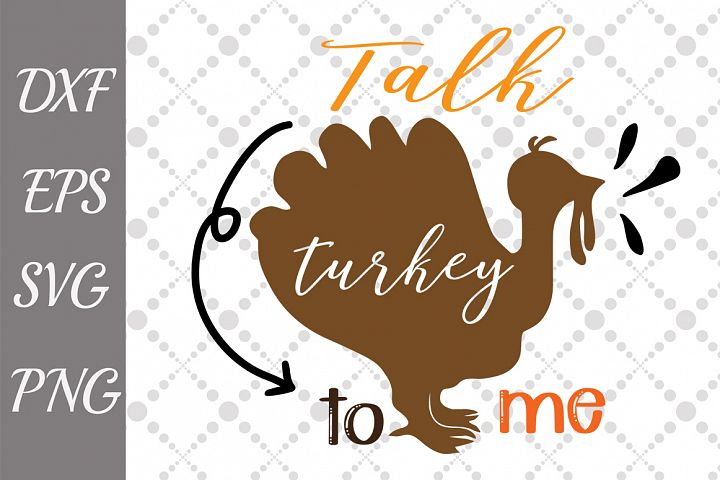 Talk Turkey to Me Svg, TURKEY SVG, Thanksgiving svg