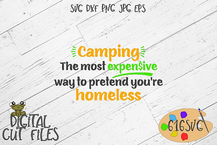 Camping The Most Expensive Way To Pretend Youre Homeless SVG