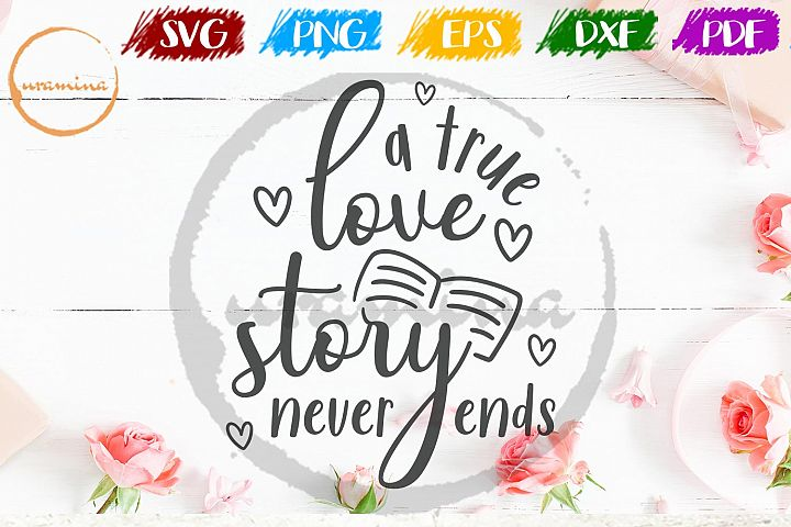 A True Love Story Never Ends Valentine SVG PDF PNG
