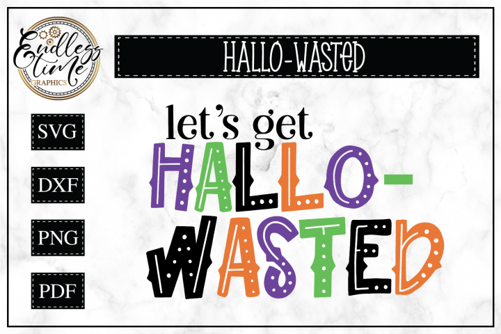 Lets Get Hallo-Wasted -- A Funny Halloween SVG For Crafters