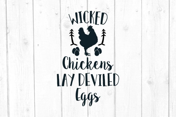 Wicked Chickens Lay Deviled Egss Svg, Chicken Svg, Farmhouse