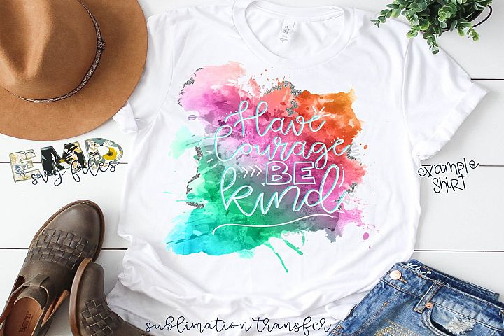 Have Courage Be Kind PNG Sublimation Transfer