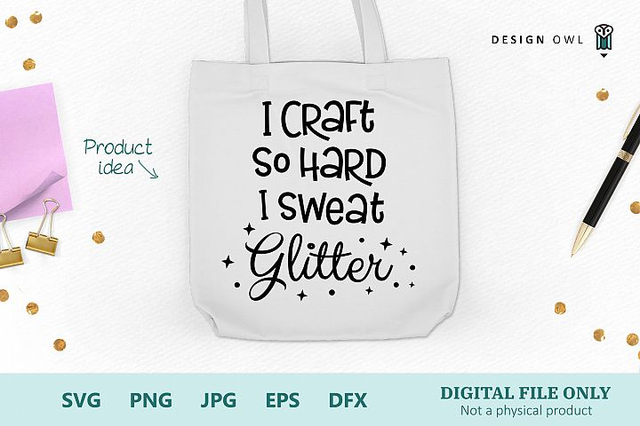 I craft so hard I sweat glitter - Funny craft SVG file
