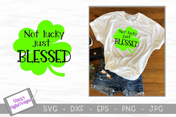 St. Patricks Day SVG - Not lucky just blessed SVG