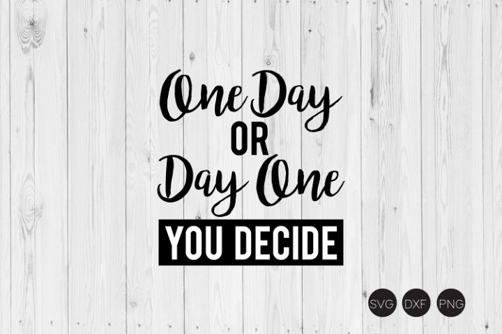 One Day Or Day One You Decide SVG