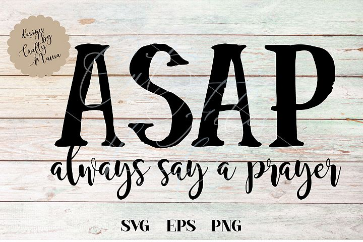 Always Say A Prayer SVG, ASAP Sublimation PNG EPS