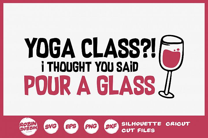 Yoga Class? Pour a Glass SVG - Wine Lover SVG - Wine Glass