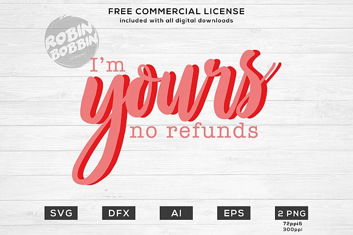 Im Yours, No Refunds- Valentines SVG File