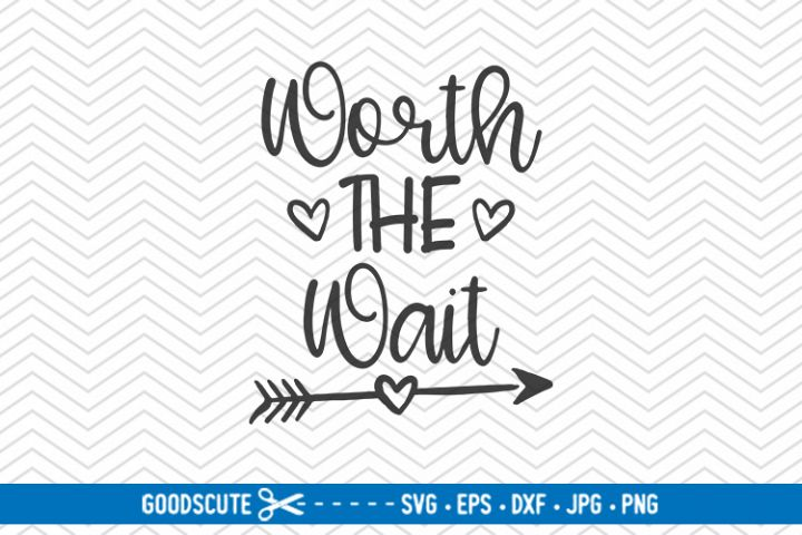 Worth The Wait - SVG DXF JPG PNG EPS