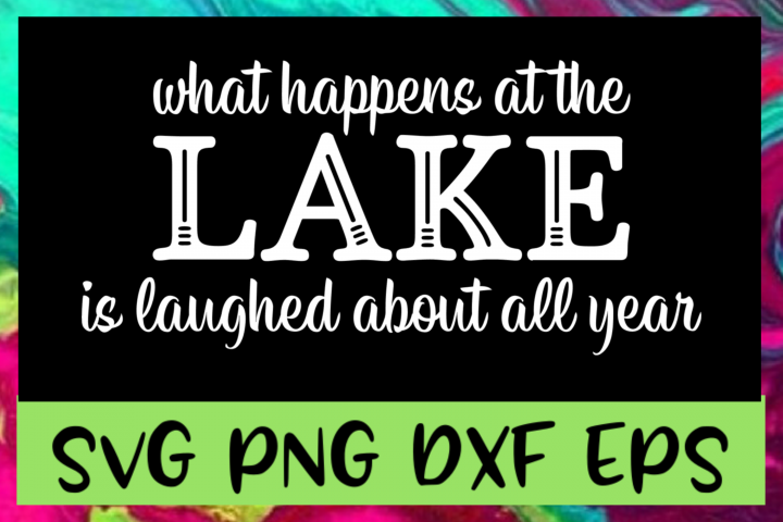 What Happens At The Lake Quote SVG PNG DXF & EPS Design File
