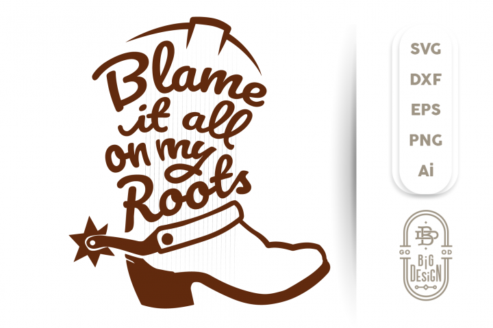Blame It All On My Roots Svg - Cowboy Boot SVG , Country Svg
