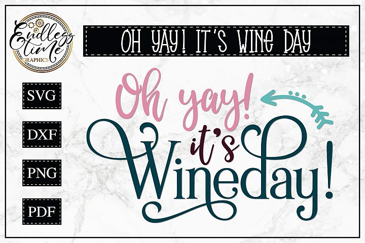 Oh Yay! Its Wineday SVG - A Wine Quote SVG