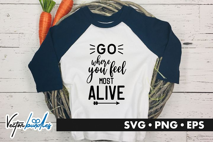 Go where you feel most alive quote svg