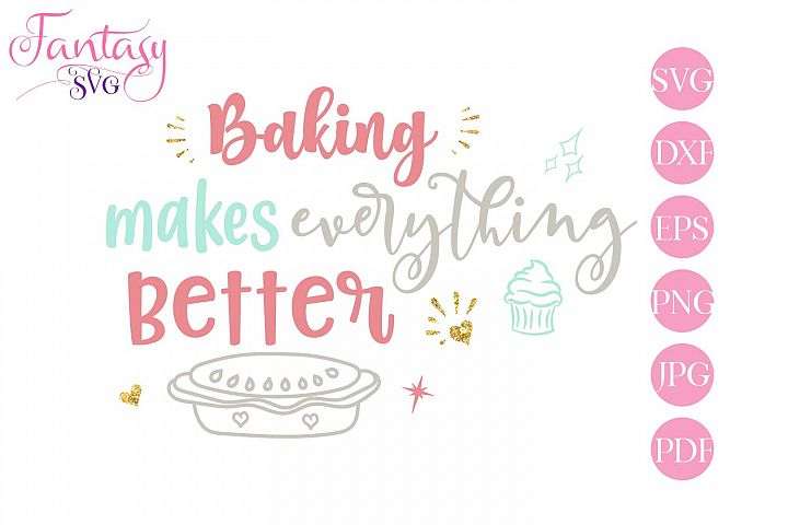 Baking Makes Everything Better - svg cut file